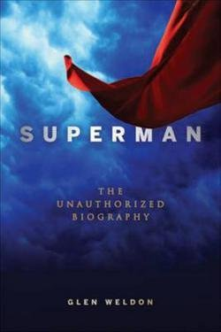 Glen Weldon: Superman : The Unauthorized Biography (Hardcover); 2013 Edition