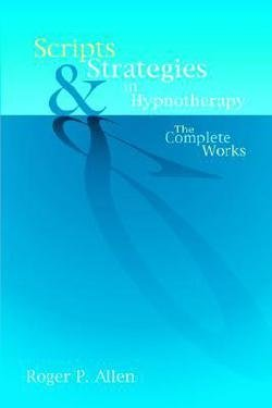 Roger P. Allen: Scripts and Strategies in Hypnotherapy : The Complete Works (Hardcover); 2004 Edition