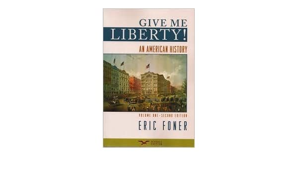 Give me liberty publisher w w norton company eric foner give me liberty publisher w w norton company eric foner amazon books fandeluxe Gallery