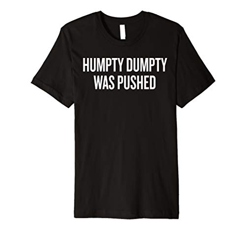 Humpty Dumpty Was Pushed T-shirt Halloween Christmas Funny -
