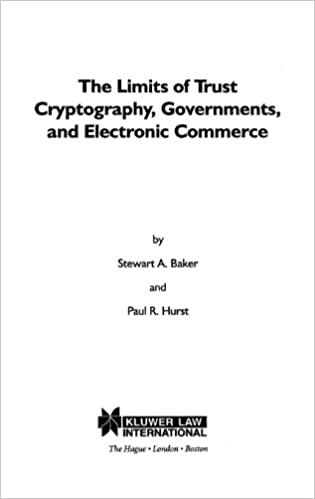 The Limits Of Trust Cryptography Governments And Electronic Commerce Stewart A Baker 9789041106353 Amazon Books