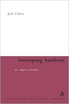 Book Interrupting Auschwitz: Art, Religion, Philosophy (Continuum Guide to Holocaust Studies) by Josh Cohen (2005-06-01)