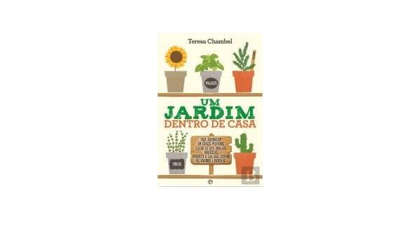 Um Jardim Dentro de Casa (Portuguese Edition): Teresa Chambel: 9789896266752: Amazon.com: Books