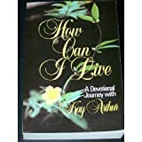 How Can I Live, Kay Arthur, 0800750772