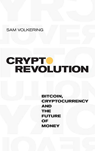 Crypto Revolution: Bitcoin, Cryptocurrency and the Future of Money by [Volkering, Sam]