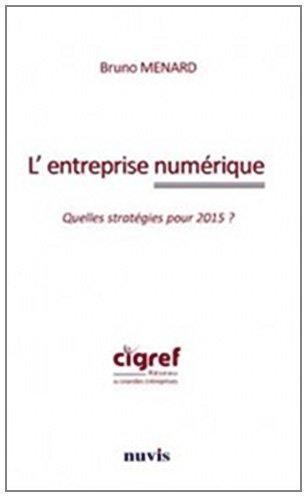 Lentreprise numérique : Quelles stratégies pour 2015 ? Bruno Ménard
