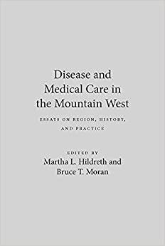 Disease and Medical Care in the Mountain West: Essays on Region, History and Practice (Wilbur)