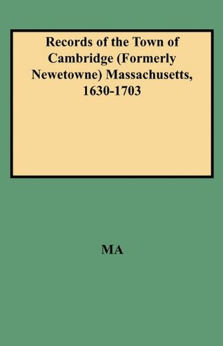 Records of the Town of Cambridge (Formerly Newetowne) Massachusetts, 1630-1703 pdf epub