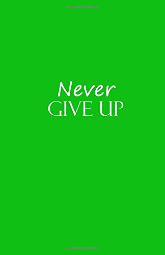 Download Never Give Up: Never Give Up Lined Journal Notebook Diary book gifts 5.5 x 8.5 inches = 13.97 x 21.59 cm = A5 writing white paper Green Cover PDF