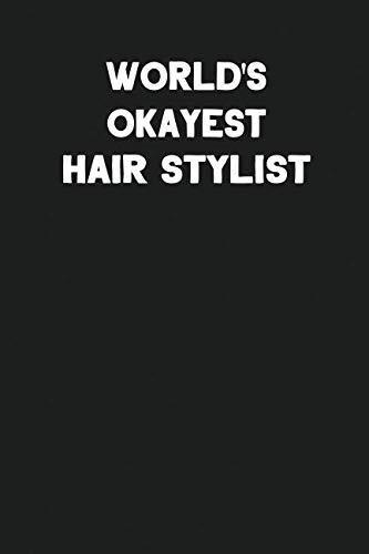 World's Okayest Hair Stylist: Blank Lined Career Notebook Journal (Custom Styler)
