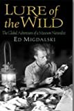 img - for Lure of the Wild: The Global Adventures of a Museum Naturalist book / textbook / text book