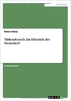 Türkendeutsch. Ein Ethnolekt des Deutschen?
