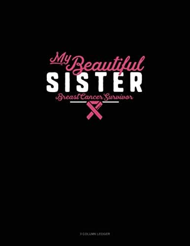 My Beautiful Sister Breast Cancer Survivor: 3 Column Ledger