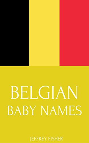 Belgian Baby Names Names From Belgium For Girls And Boys Kindle