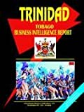 Trinidad and Tobago Business Intelligence Report, International Business Publications Staff, 0739764373