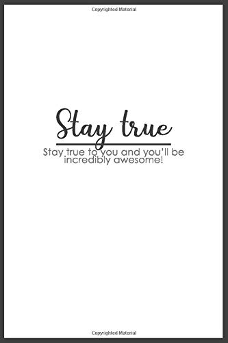 Stay True Two Words Quote Lined Writing Notebook Journal 120 Pages 6 X9 Dark Grey And White Nice Cover Motivation Funny Happy Quote For School Teacher Mom Father Friends Boss Coworkers Journals Motivation