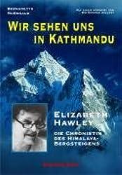 Wir sehen uns in Kathmandu: Elizabeth Hawley - Die Chronistin des Himalaya-Bergsteigens