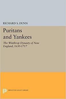 Puritans and Yankees: The Winthrop Dynasty of New England, 1630-1717 (Princeton Legacy Library)
