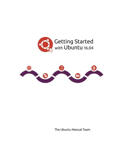 Getting Started with Ubuntu 16.04 [Ubuntu Manual Team, The] (Tapa Blanda)