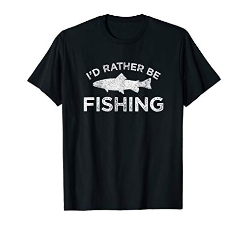 (I'd Rather Be Fishing Distressed Design Novelty Gift T-Shirt)