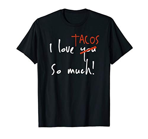 - I LOVE TACOS SO MUCH TACO TUESDAY VALENTINES DAY SHIRT GIFT