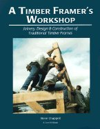 A Timber Framer`s Workshop Joinery Design & Construction of Traditional Timber Frames