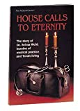House Calls to Eternity, Yaakov Wehl and Hadassah Wehl, 0899065554