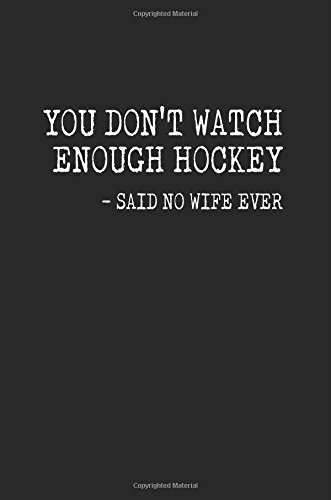 You Don't Watch Enough Hockey - Said No Wife Ever: Hockey Journal, Journals To Write In, 6 x 9, 108 Pages pdf epub