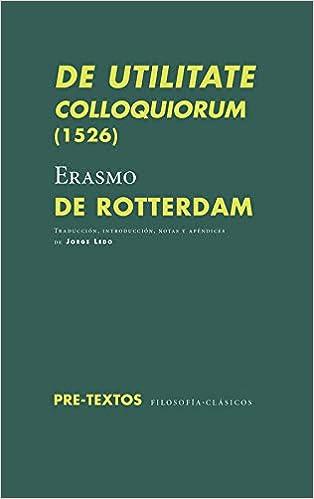 De utilitate colloquiorum (1526) (Filosofía Clásicos): Amazon.es: de Rotterdam, Erasmo, Ledo, Jorge, Ledo, Jorge: Libros