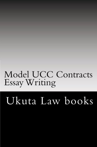 Model UCC Contracts Essay Writing: The Author's Own Bar Exams Were Selected For Publishing!!!