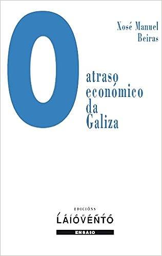 O atraso económico da Galiza (Ensaio): Amazon.es: Beiras, Xosé Manuel: Libros