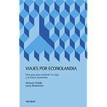 Viajes por econolandia / Travel to Economy: Una guia para entender la vieja y la nueva economia / A Guide to Understanding the Old and New Economy