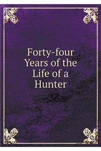 Read Online Forty-four Years of the Life of a Hunter PDF
