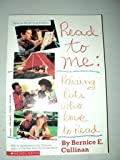 Read to Me : Raising Kids Who Love to Read, Cullinan, Bernice E., 0439873991