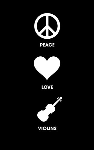 Peace Love Violins - Lined Journal: 120 Page, 5x8, Notebook Violin Gifts ePub fb2 book