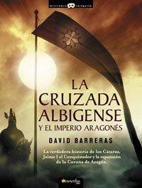La cruzada Albigense y el Imperio Aragones (Spanish Edition) - David Barreras