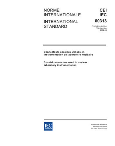 Read Online IEC 60313 Ed. 3.0 b:2002, Coaxial connectors used in nuclear laboratory instrumentation ebook