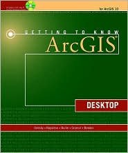 Getting to Know ArcGIS Desktop 10