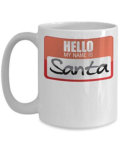 Novelty Coffee Mug My Name Is Santa Claus Father Christmas Saint Nicholas Papa Noel Halloween Costume Presents Sack Trick Or Treat Gift Mug Birthday Gift 11OZ