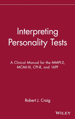 Interpreting Personality Tests: A Clinical Manual for the MMPI-2, MCMI-III, CPI-R, and 16PF from Craig