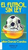 img - for El futbol, sin ley (Debate) (Spanish Edition) book / textbook / text book