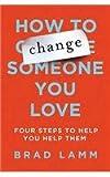 How to Change Someone You Love, Brad Lamm, 0312590822