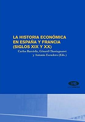 La historia económica en España y Francia siglos XIX y XX ...