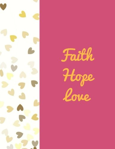 "Faith Hope Love: Quote journal Notebook Composition Book Inspirational Quotes Lined Notebook (8.5""x11"") Large (Faith Hope Love Journal) (Volume 26)"