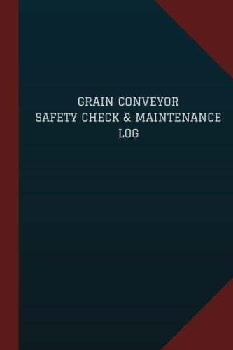 "Grain Conveyor Safety Check & Maintenance Log (Logbook, Journal - 124 pages, 6"" x 9"": Grain Conveyor Safety Check & Maintenance Logbook (Blue Cover, Medium) (Logbook/Record Books)"