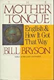 img - for The Mother Tongue: English and How It Got That Way by Bill Bryson (1990-06-01) book / textbook / text book