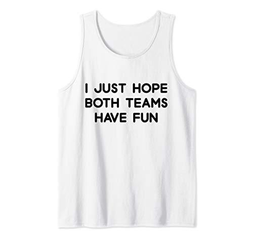 (I Just Hope Both Teams Have Fun Funny Gift Tank Top)