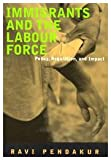 Immigrants and the Labour Force : Policy, Regulation, and Impact, Pendakur, Ravi, 0773520597
