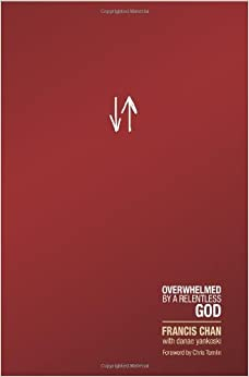Crazy Love: Overwhelmed by a Relentless God by Francis Chan (10-Mar-2009)