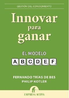 Innovar para ganar (Spanish Edition) (Gestion Del Conocimiento / Knowledge Management) [Fernando Trias de Bes] (Tapa Blanda)